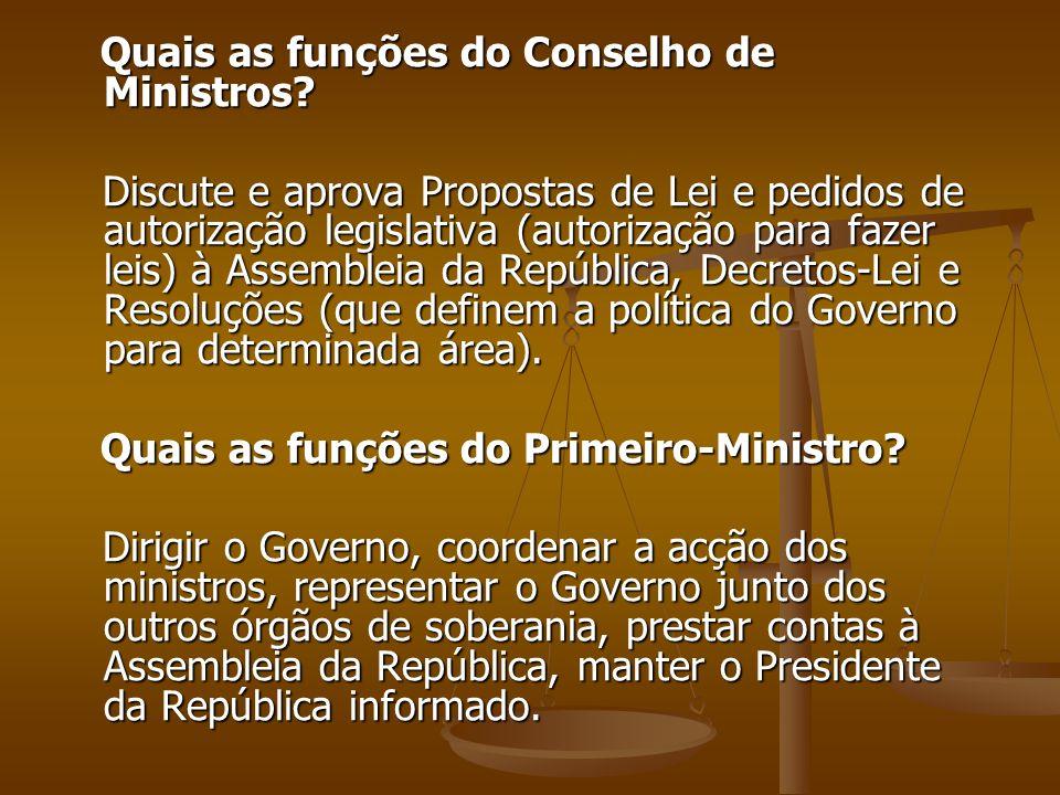 Quais as funções do Conselho de Ministros? Quais as funções do Conselho de Ministros? Discute e aprova Propostas de Lei e pedidos de autorização legis