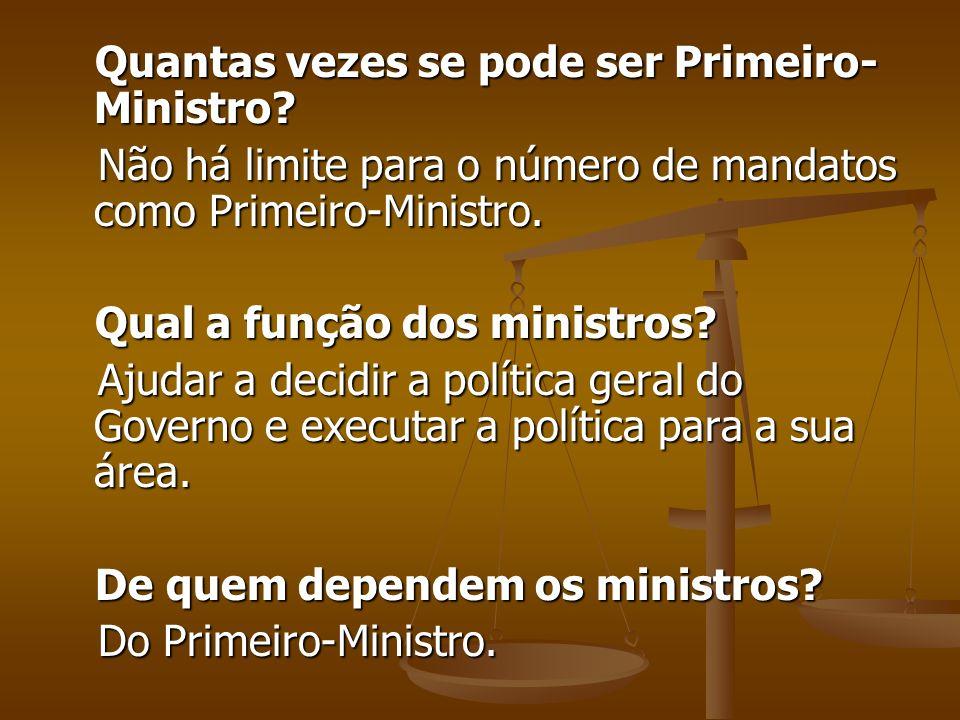Quantas vezes se pode ser Primeiro- Ministro? Quantas vezes se pode ser Primeiro- Ministro? Não há limite para o número de mandatos como Primeiro-Mini