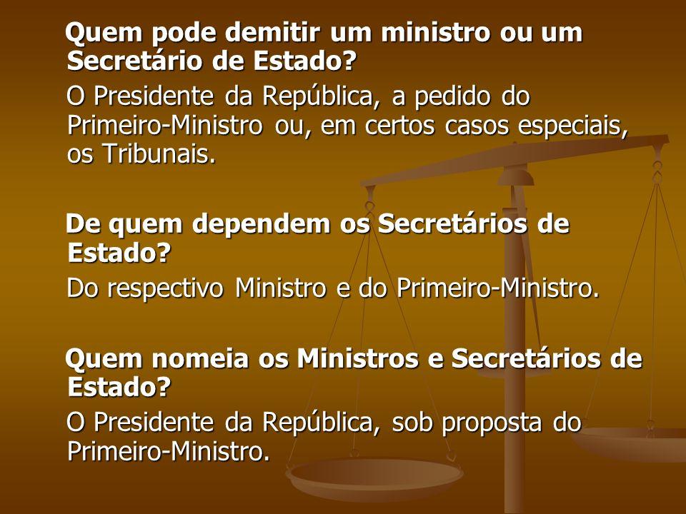 Quem pode demitir um ministro ou um Secretário de Estado? Quem pode demitir um ministro ou um Secretário de Estado? O Presidente da República, a pedid
