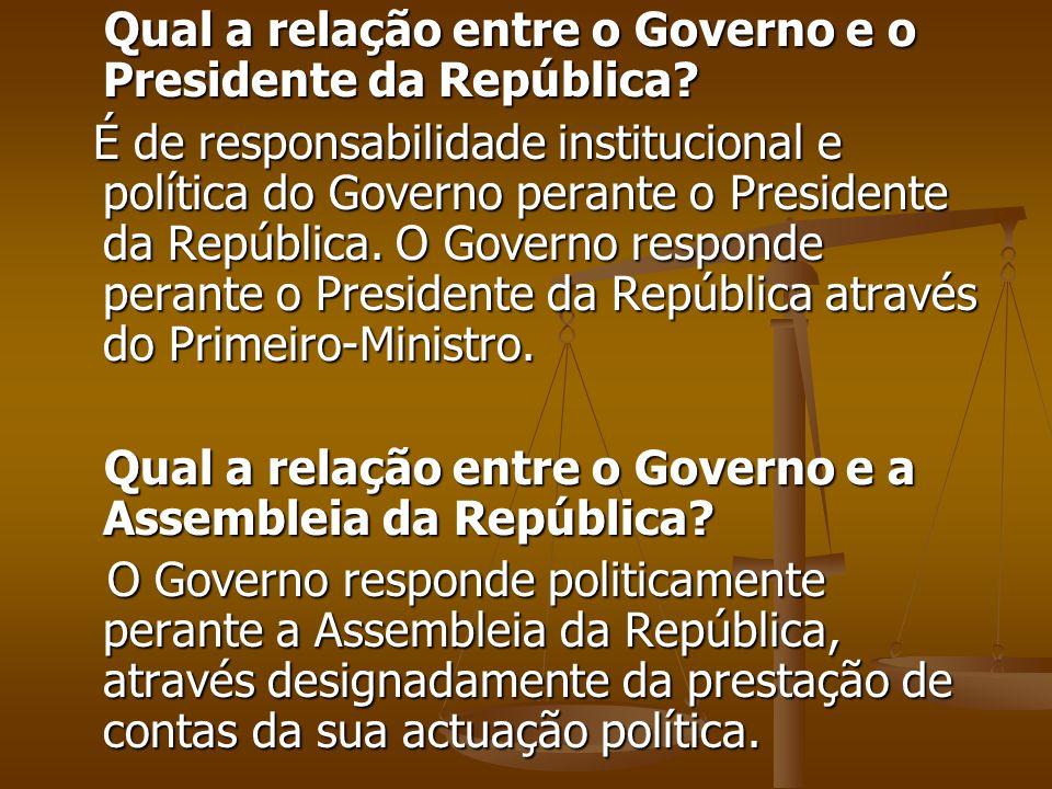 Qual a relação entre o Governo e o Presidente da República? Qual a relação entre o Governo e o Presidente da República? É de responsabilidade instituc