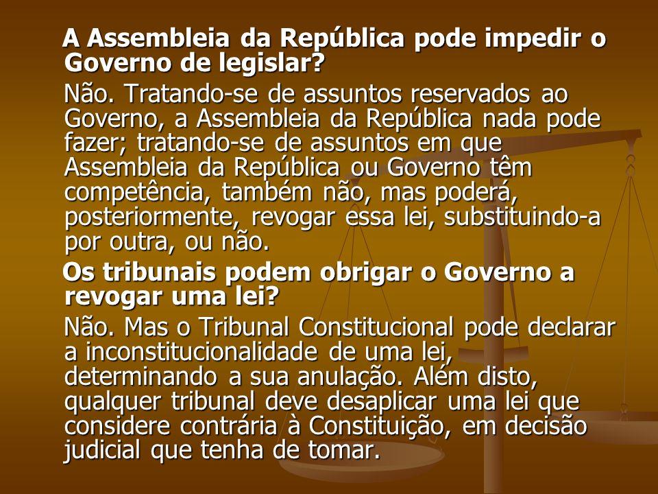 A Assembleia da República pode impedir o Governo de legislar? A Assembleia da República pode impedir o Governo de legislar? Não. Tratando-se de assunt