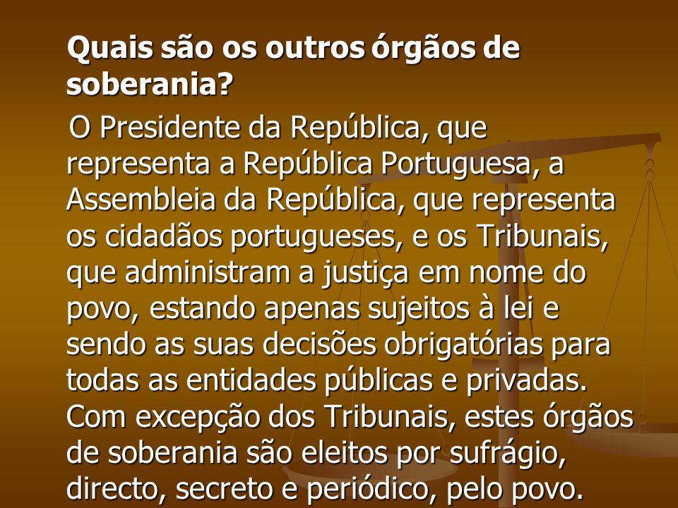 Quais são os outros órgãos de soberania? Quais são os outros órgãos de soberania? O Presidente da República, que representa a República Portuguesa, a