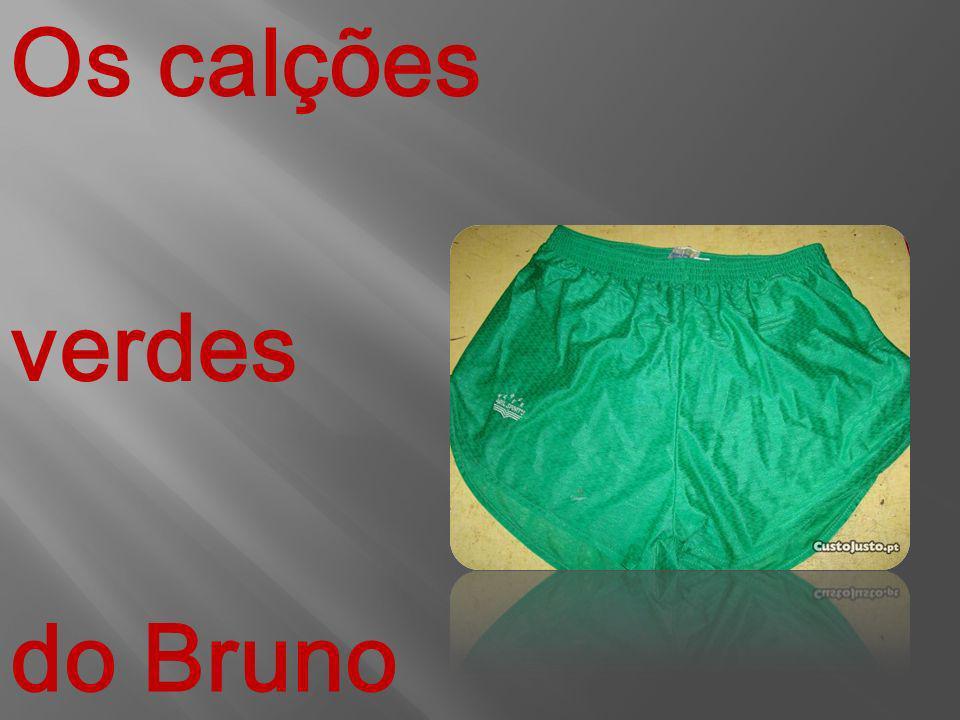 Os calções verdes do Bruno