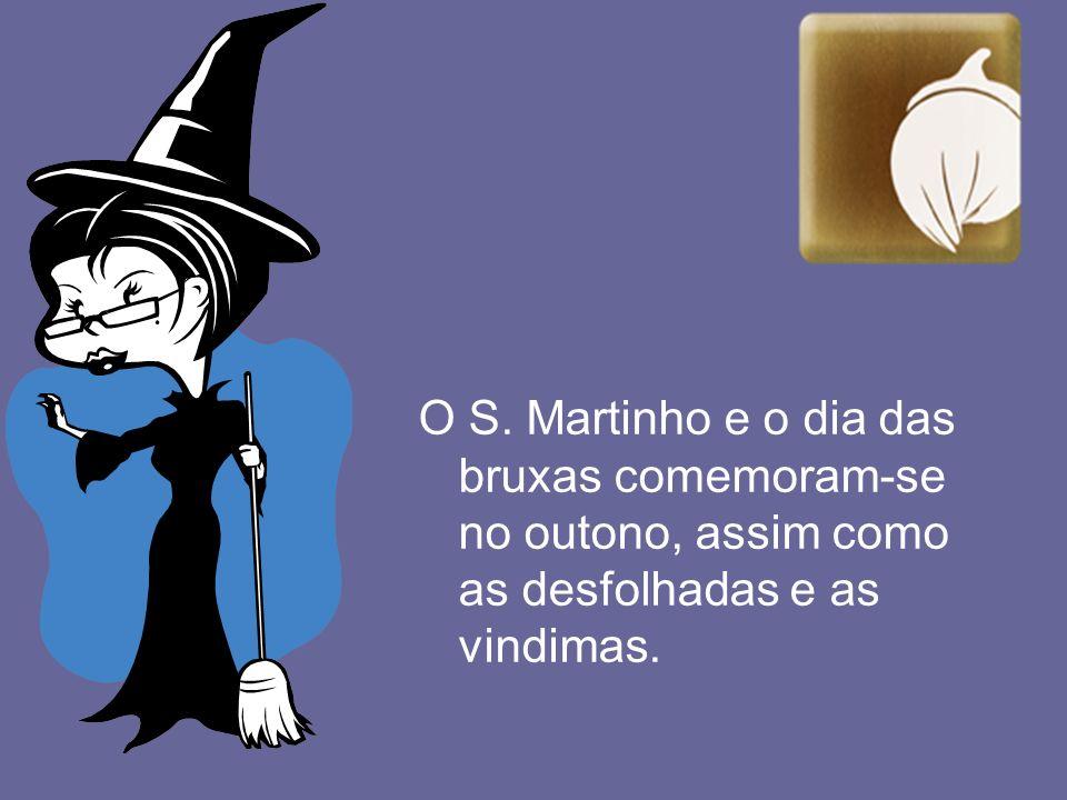 O S. Martinho e o dia das bruxas comemoram-se no outono, assim como as desfolhadas e as vindimas.