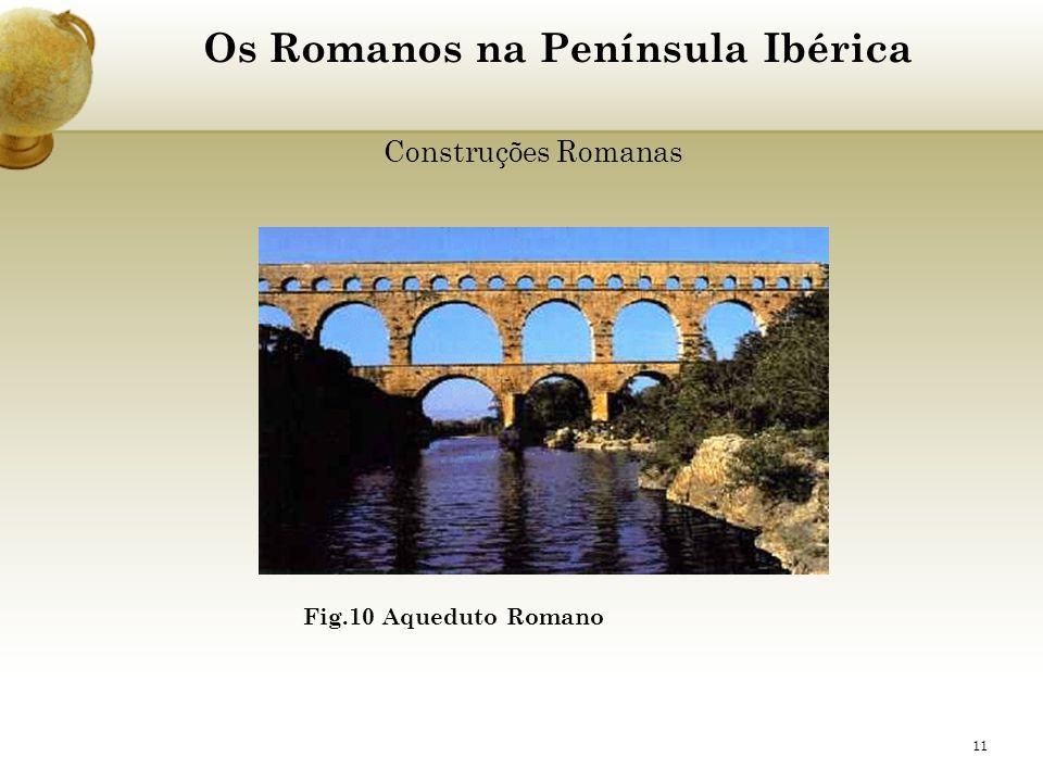 11 Os Romanos na Península Ibérica Construções Romanas Fig.10 Aqueduto Romano
