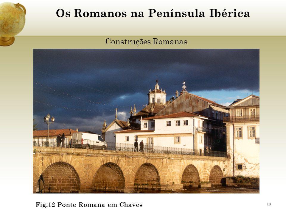 13 Os Romanos na Península Ibérica Construções Romanas Fig.12 Ponte Romana em Chaves