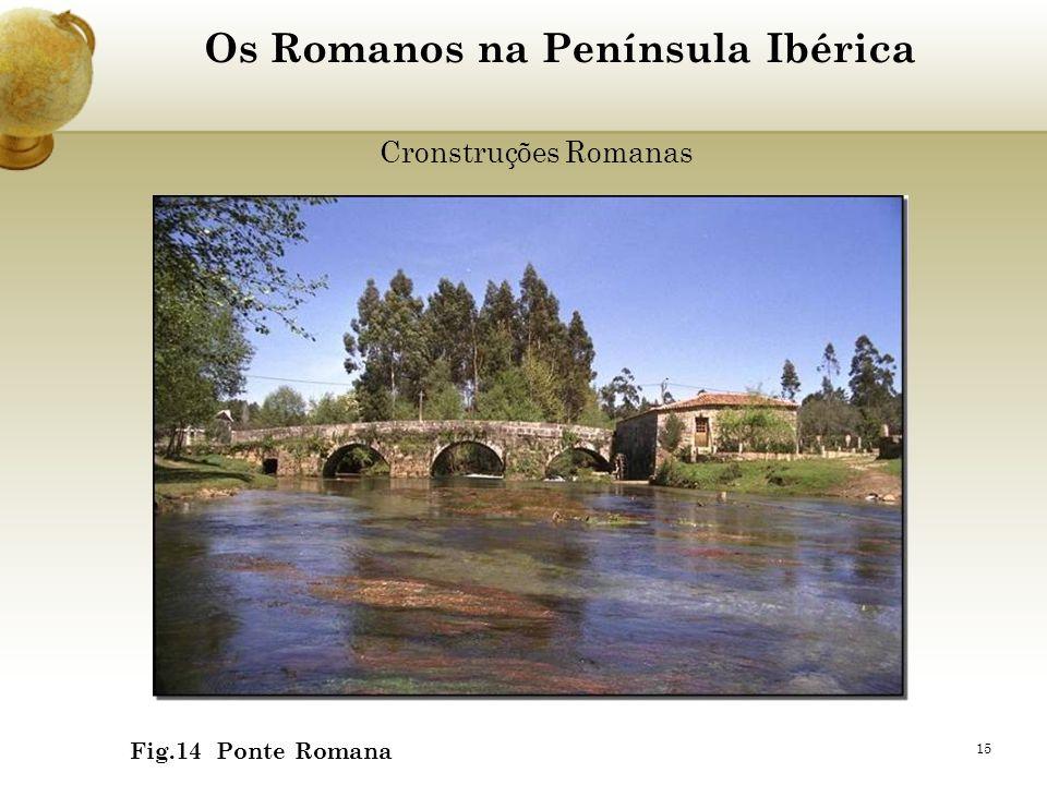 15 Os Romanos na Península Ibérica Cronstruções Romanas Fig.14 Ponte Romana