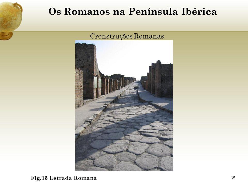 16 Os Romanos na Península Ibérica Cronstruções Romanas Fig.15 Estrada Romana