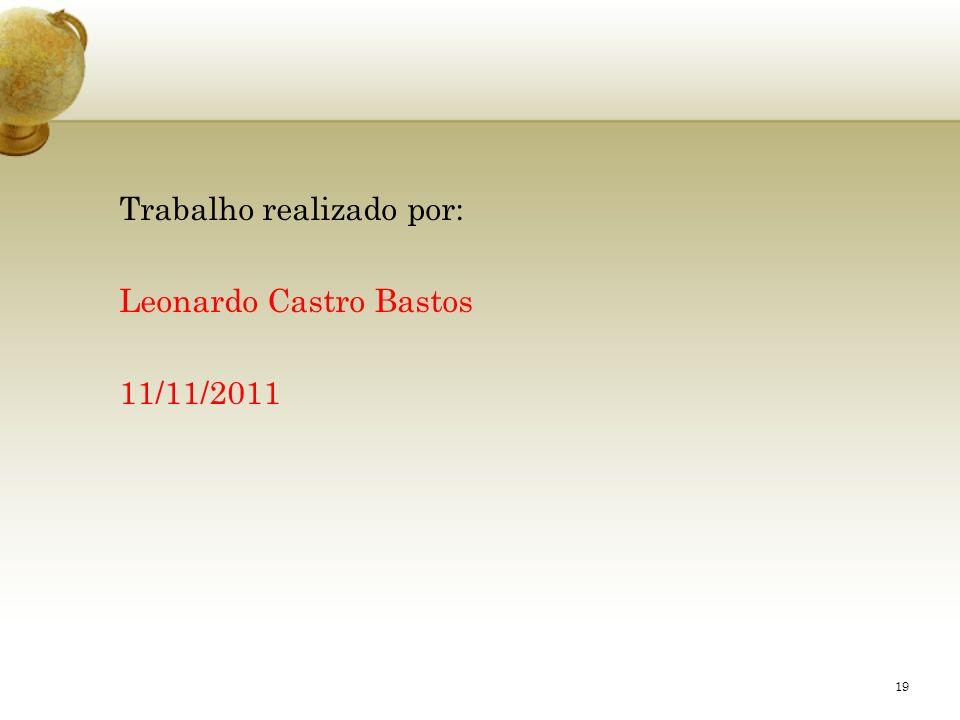 Trabalho realizado por: Leonardo Castro Bastos 11/11/2011 19