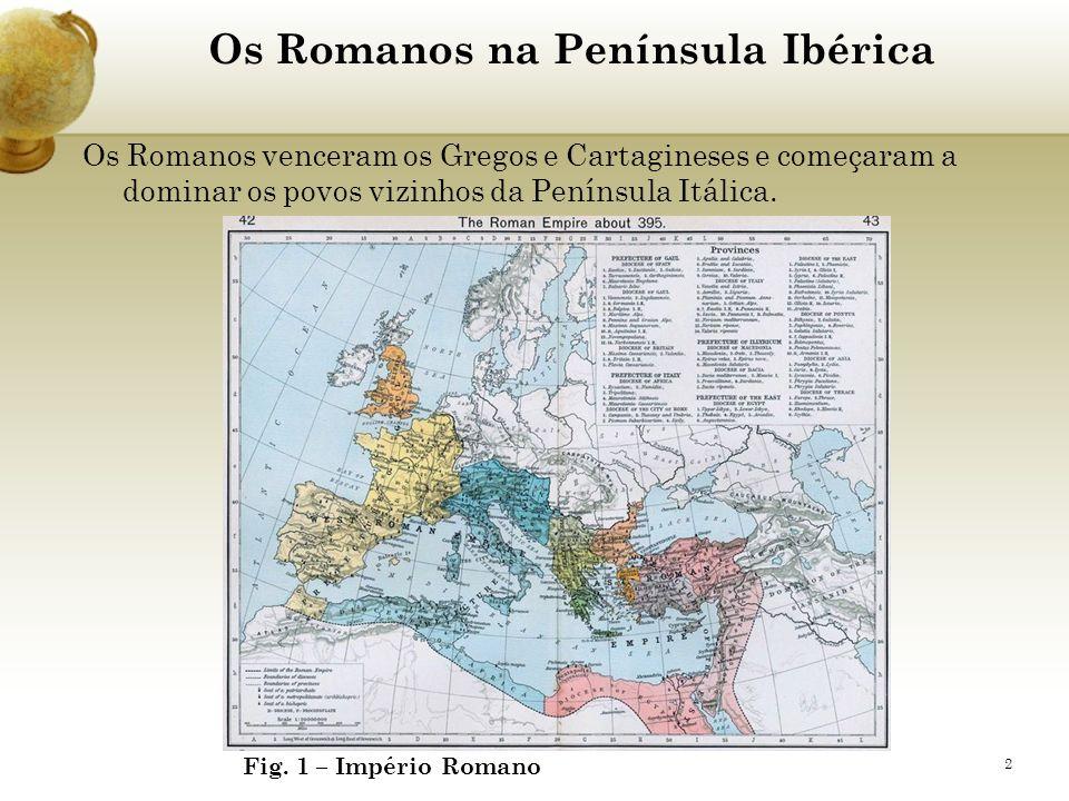 2 Os Romanos venceram os Gregos e Cartagineses e começaram a dominar os povos vizinhos da Península Itálica. Fig. 1 – Império Romano