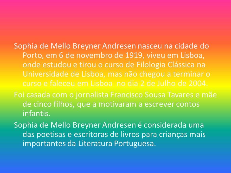 Sophia de Mello Breyner Andresen nasceu na cidade do Porto, em 6 de novembro de 1919, viveu em Lisboa, onde estudou e tirou o curso de Filologia Cláss