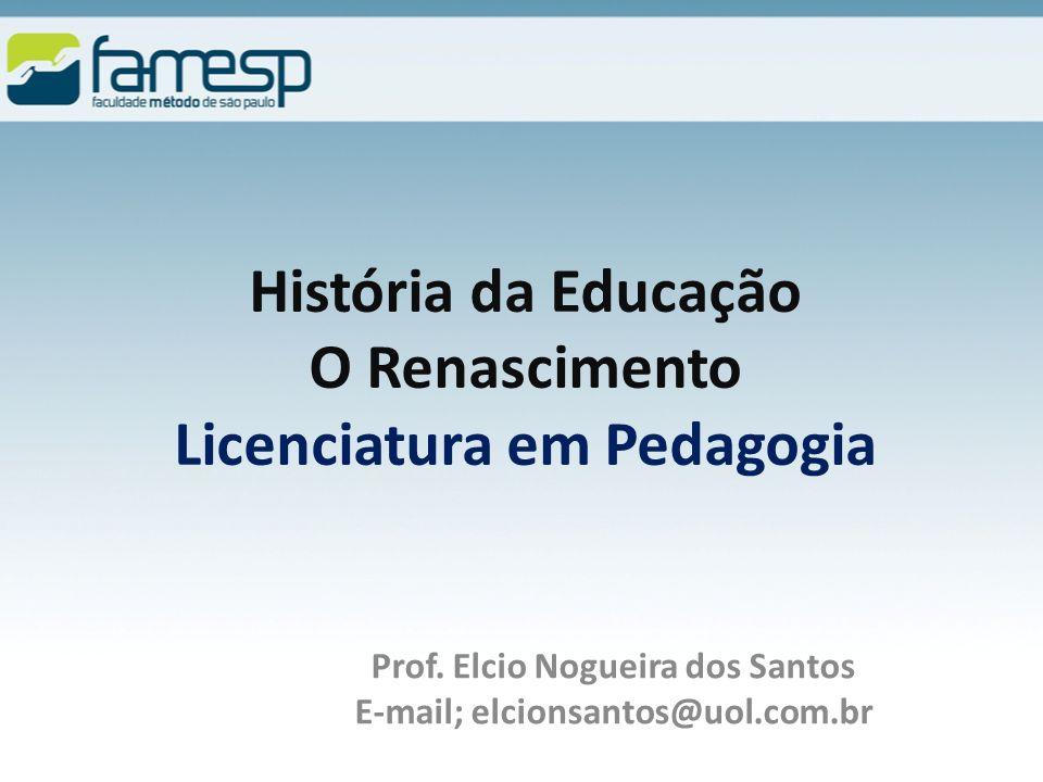 História da Educação O Renascimento Licenciatura em Pedagogia Prof.