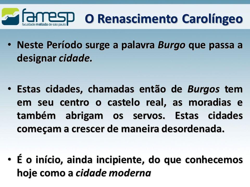 O Renascimento Carolíngeo Neste Período surge a palavra Burgo que passa a designar cidade.