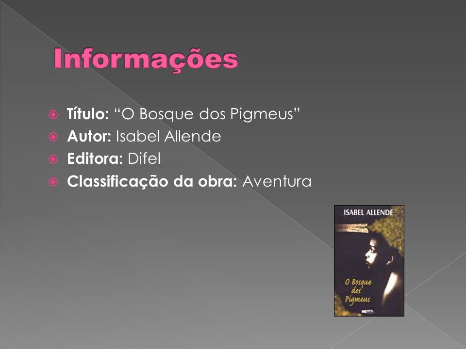 Título: O Bosque dos Pigmeus Autor: Isabel Allende Editora: Difel Classificação da obra: Aventura