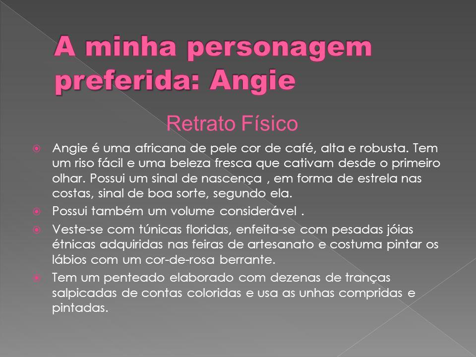 Angie é uma africana de pele cor de café, alta e robusta. Tem um riso fácil e uma beleza fresca que cativam desde o primeiro olhar. Possui um sinal de