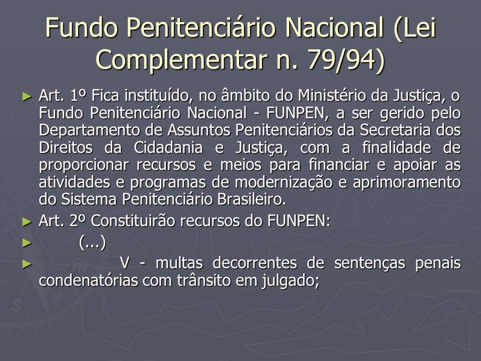 Fundo Penitenciário Nacional (Lei Complementar n. 79/94) Art. 1º Fica instituído, no âmbito do Ministério da Justiça, o Fundo Penitenciário Nacional -
