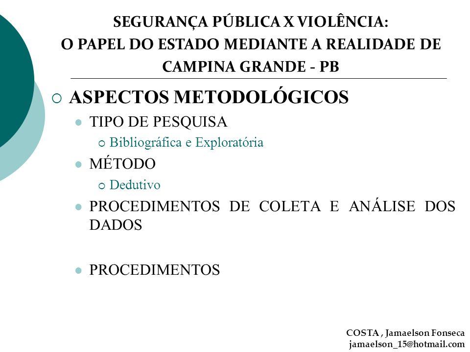 SEGURANÇA PÚBLICA X VIOLÊNCIA: O PAPEL DO ESTADO MEDIANTE A REALIDADE DE CAMPINA GRANDE - PB ASPECTOS METODOLÓGICOS TIPO DE PESQUISA Bibliográfica e E