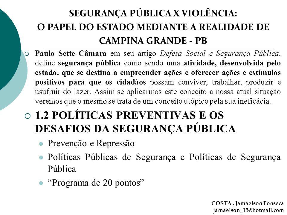 SEGURANÇA PÚBLICA X VIOLÊNCIA: O PAPEL DO ESTADO MEDIANTE A REALIDADE DE CAMPINA GRANDE - PB COSTA, Jamaelson Fonseca jamaelson_15@hotmail.com Paulo S
