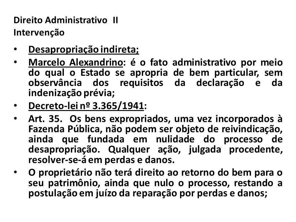 Direito Administrativo II Intervenção Desapropriação indireta; Marcelo Alexandrino: é o fato administrativo por meio do qual o Estado se apropria de b