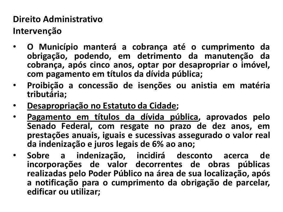 Direito Administrativo Intervenção O Município manterá a cobrança até o cumprimento da obrigação, podendo, em detrimento da manutenção da cobrança, ap