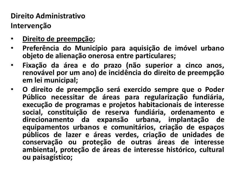 Direito Administrativo Intervenção Direito de preempção; Preferência do Município para aquisição de imóvel urbano objeto de alienação onerosa entre pa