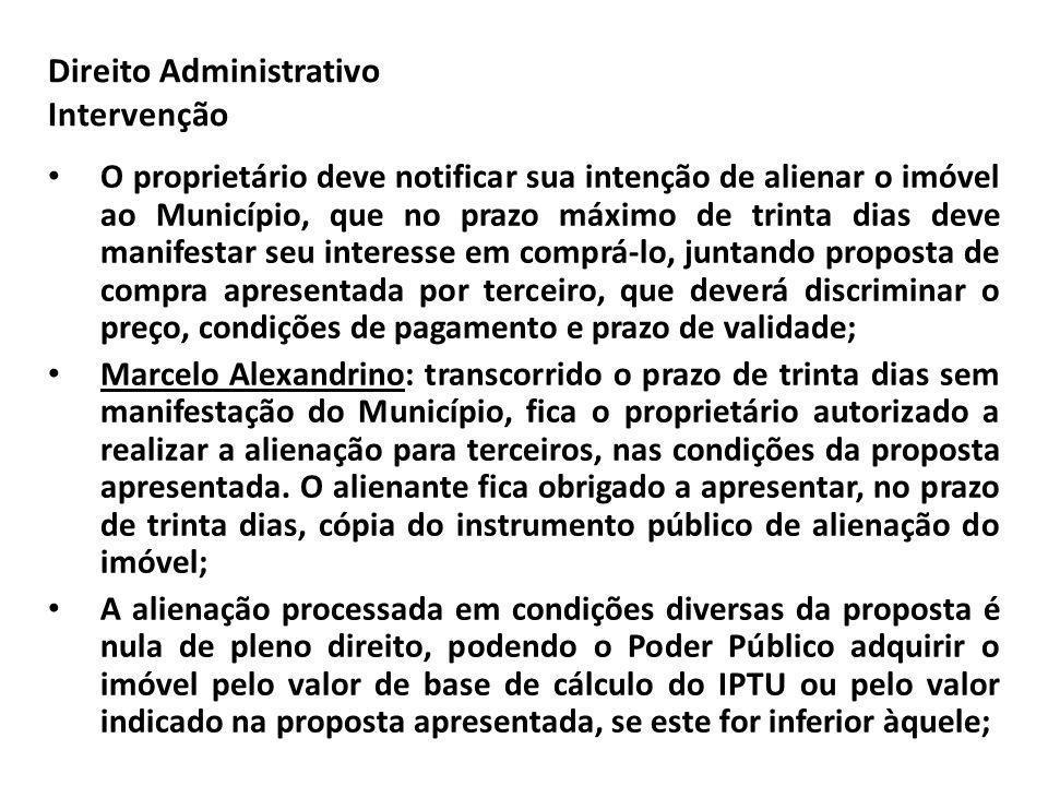 Direito Administrativo Intervenção O proprietário deve notificar sua intenção de alienar o imóvel ao Município, que no prazo máximo de trinta dias dev