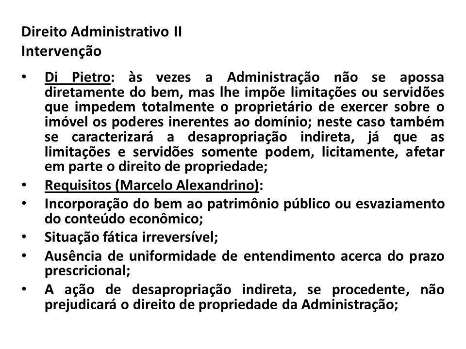 Direito Administrativo II Intervenção Di Pietro: às vezes a Administração não se apossa diretamente do bem, mas lhe impõe limitações ou servidões que