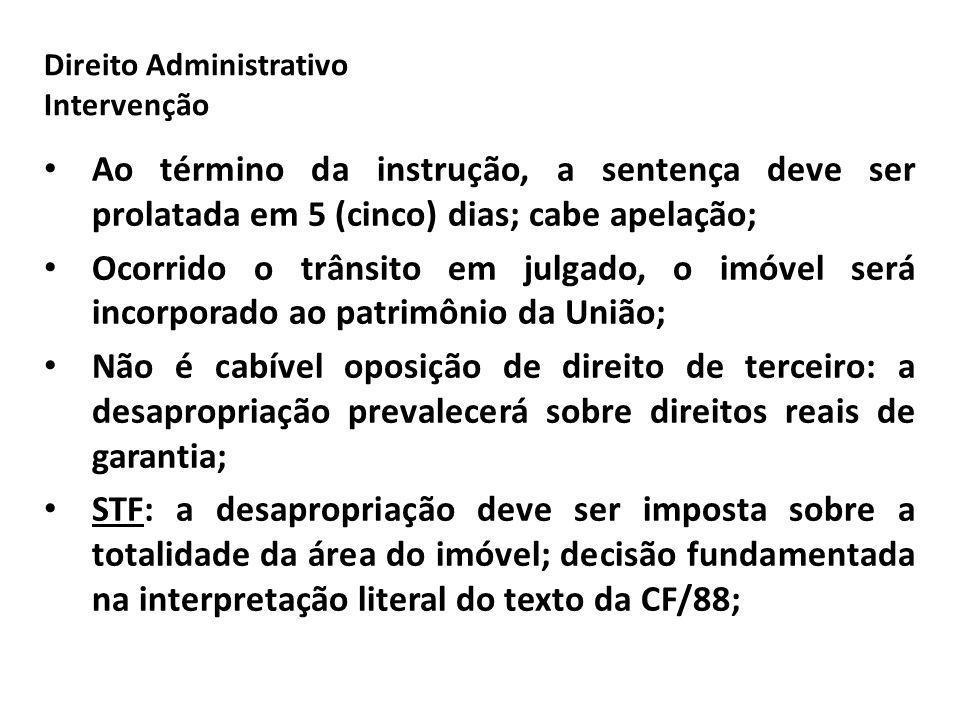 Direito Administrativo Intervenção Ao término da instrução, a sentença deve ser prolatada em 5 (cinco) dias; cabe apelação; Ocorrido o trânsito em jul