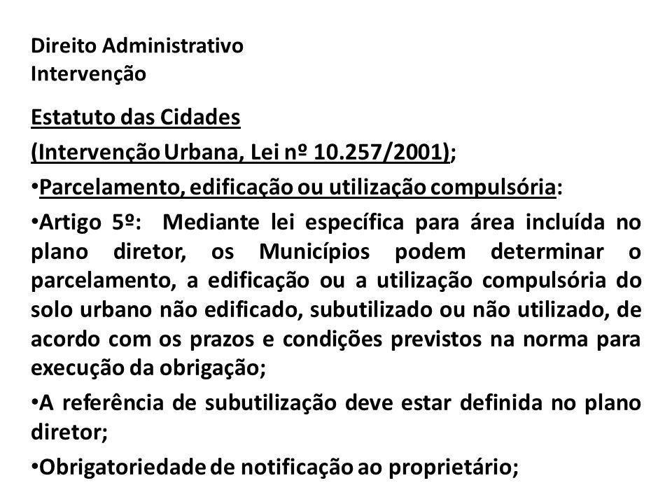 Direito Administrativo Intervenção Estatuto das Cidades (Intervenção Urbana, Lei nº 10.257/2001); Parcelamento, edificação ou utilização compulsória:
