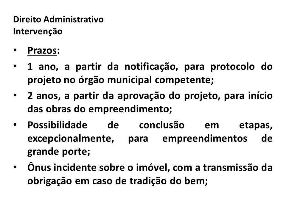 Direito Administrativo Intervenção Prazos: 1 ano, a partir da notificação, para protocolo do projeto no órgão municipal competente; 2 anos, a partir d