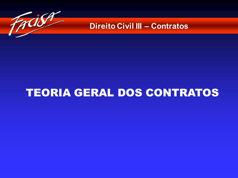 Direito Civil III – Contratos TEORIA GERAL DOS CONTRATOS