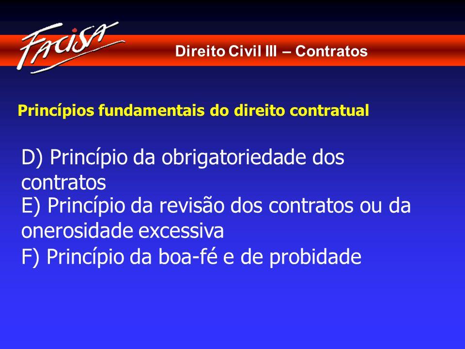 Direito Civil III – Contratos Princípios fundamentais do direito contratual D) Princípio da obrigatoriedade dos contratos E) Princípio da revisão dos
