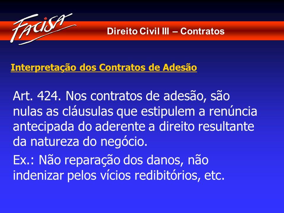 Direito Civil III – Contratos Interpretação dos Contratos de Adesão Art. 424. Nos contratos de adesão, são nulas as cláusulas que estipulem a renúncia