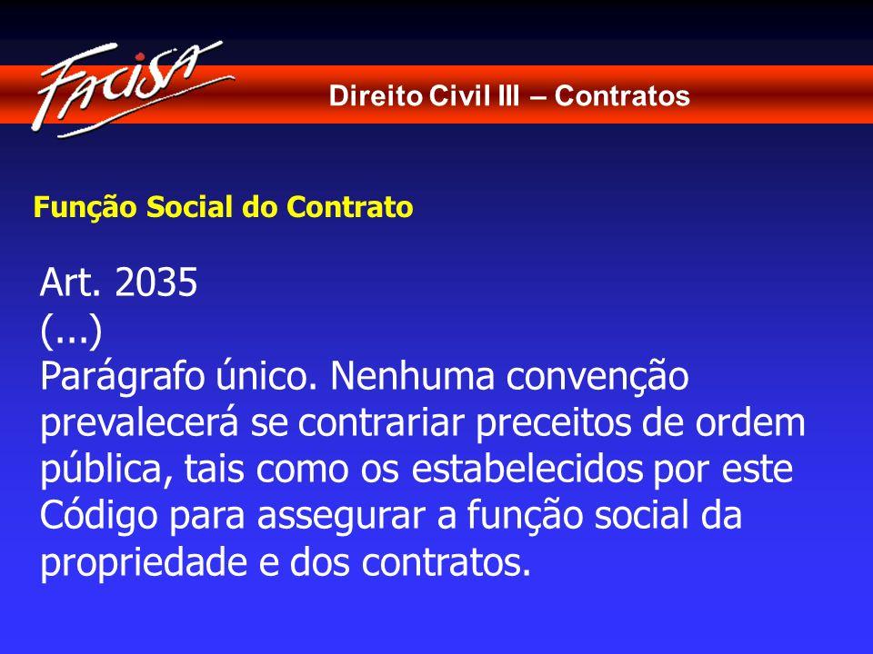 Direito Civil III – Contratos Função Social do Contrato Art. 2035 (...) Parágrafo único. Nenhuma convenção prevalecerá se contrariar preceitos de orde