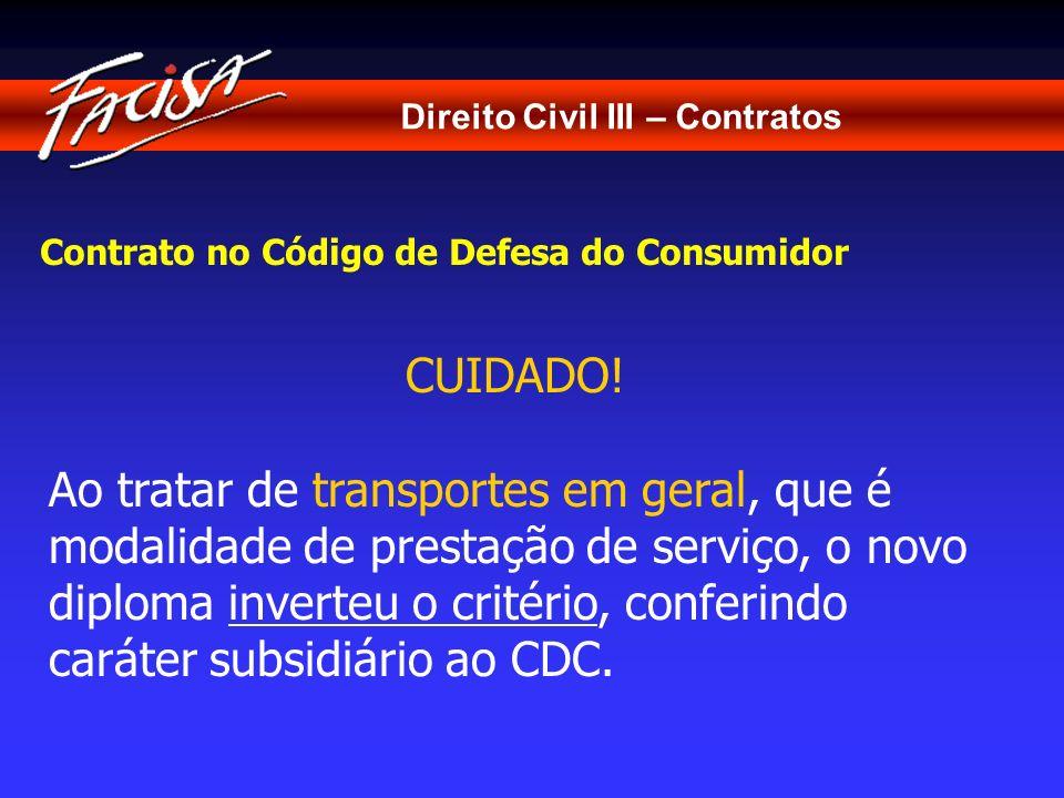 Direito Civil III – Contratos Contrato no Código de Defesa do Consumidor CUIDADO! Ao tratar de transportes em geral, que é modalidade de prestação de