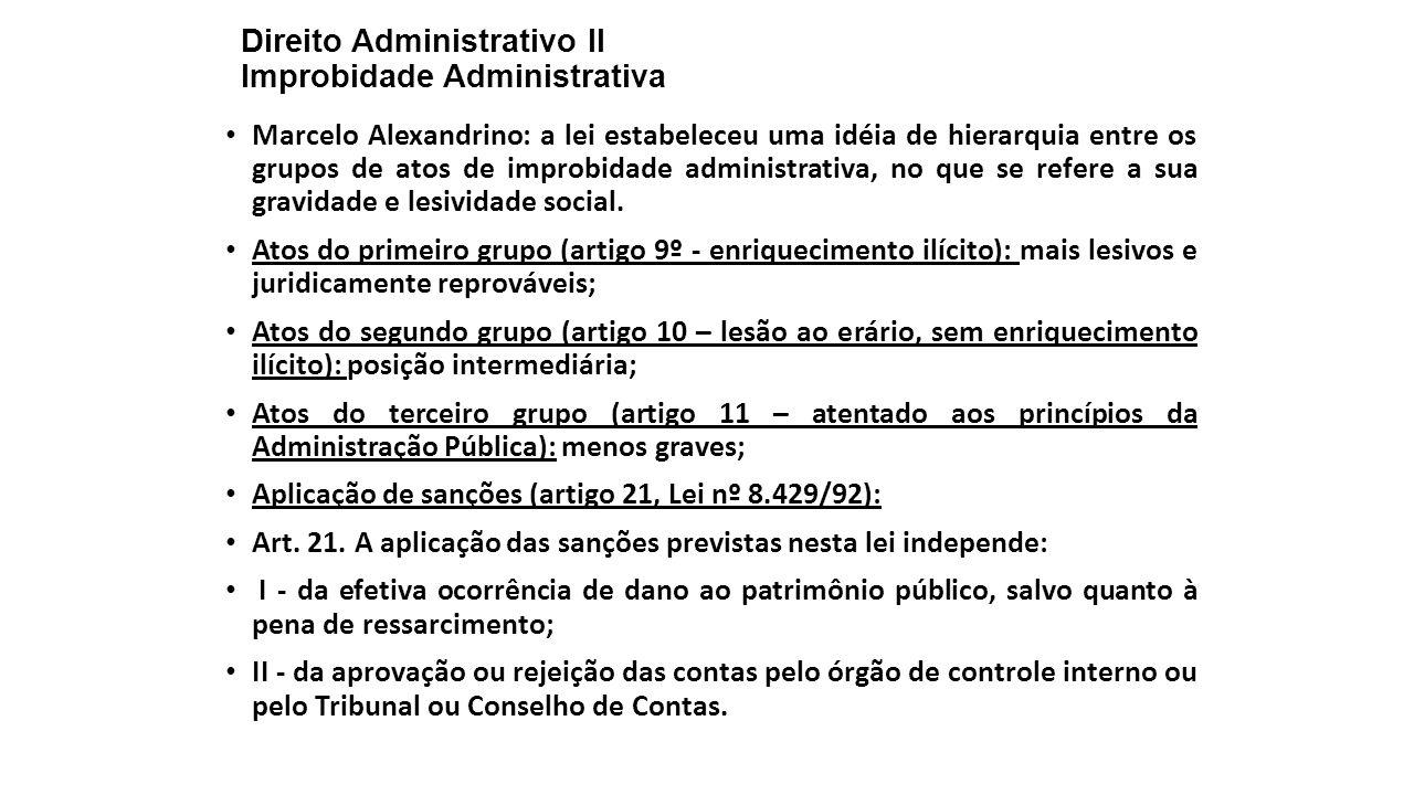 Direito Administrativo II Improbidade Administrativa Marcelo Alexandrino: a lei estabeleceu uma idéia de hierarquia entre os grupos de atos de improbi