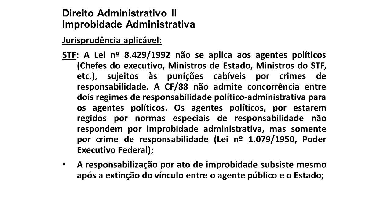 Direito Administrativo II Improbidade Administrativa Jurisprudência aplicável: STF: A Lei nº 8.429/1992 não se aplica aos agentes políticos (Chefes do