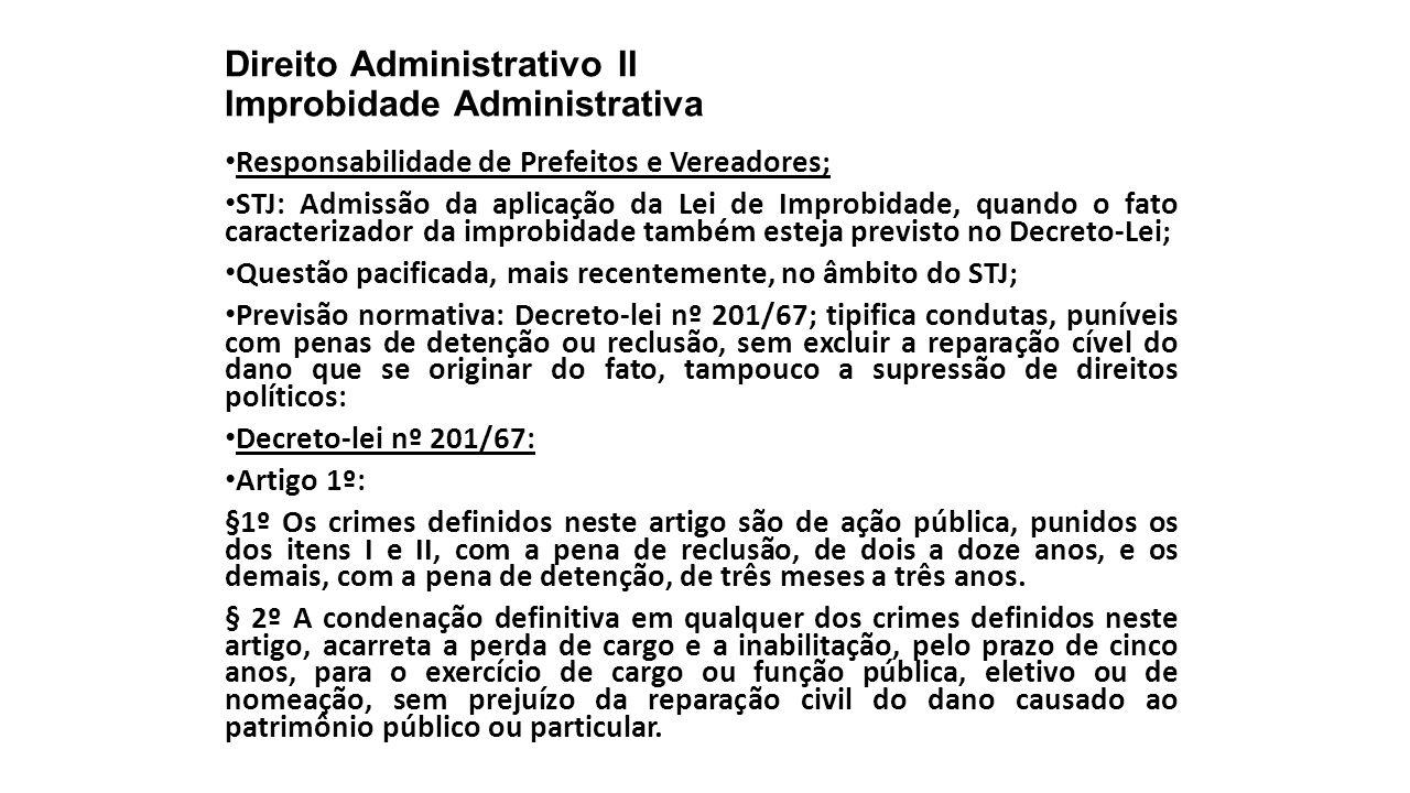 Direito Administrativo II Improbidade Administrativa Responsabilidade de Prefeitos e Vereadores; STJ: Admissão da aplicação da Lei de Improbidade, qua