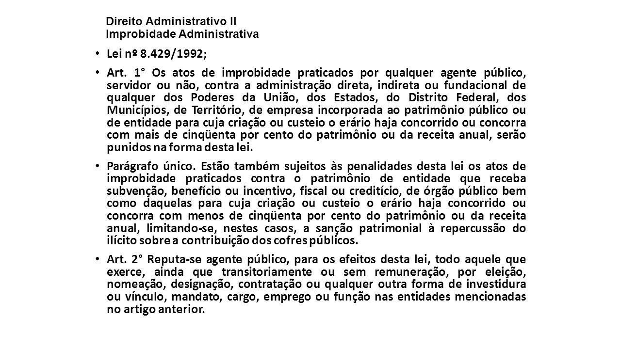 Direito Administrativo II Improbidade Administrativa Lei nº 8.429/1992; Art. 1° Os atos de improbidade praticados por qualquer agente público, servido
