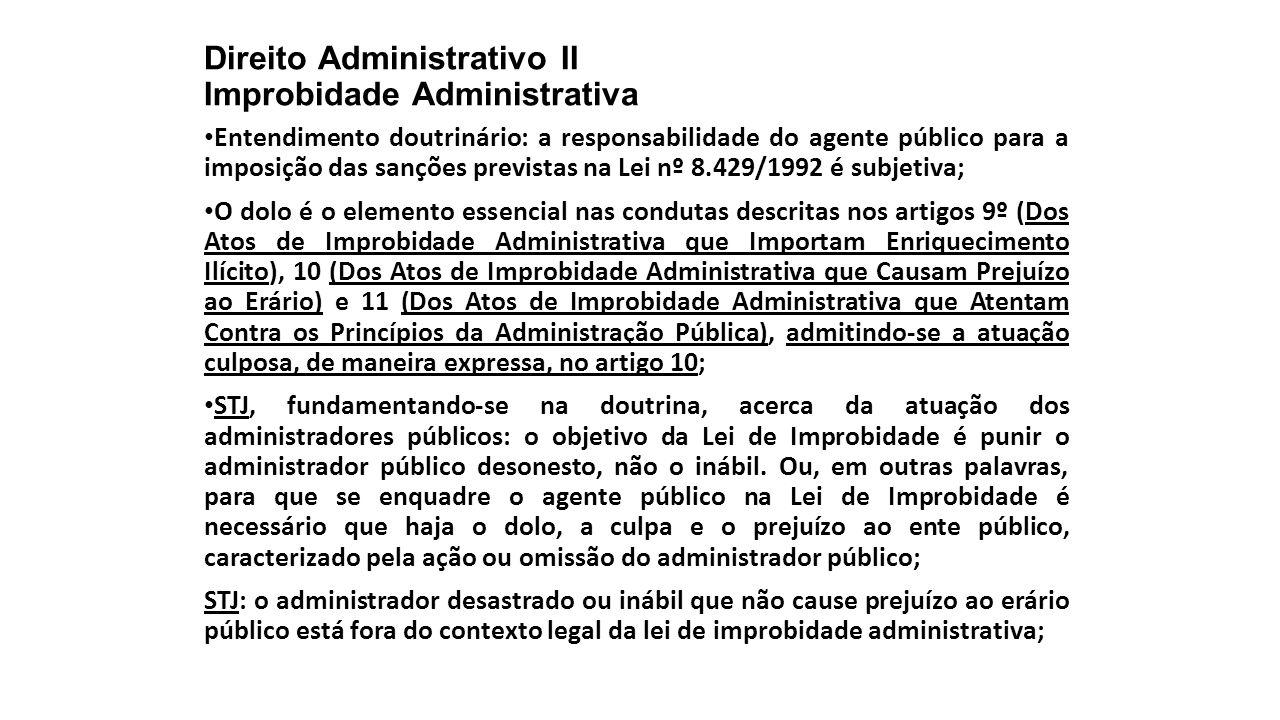 Direito Administrativo II Improbidade Administrativa Entendimento doutrinário: a responsabilidade do agente público para a imposição das sanções previ