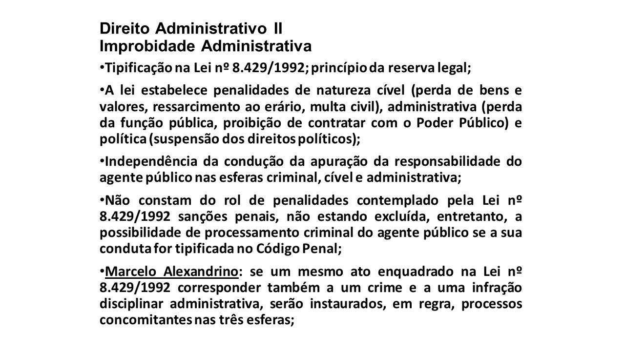 Direito Administrativo II Improbidade Administrativa Tipificação na Lei nº 8.429/1992; princípio da reserva legal; A lei estabelece penalidades de nat