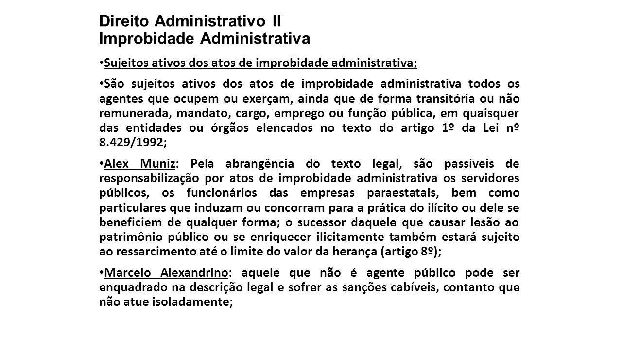 Direito Administrativo II Improbidade Administrativa Sujeitos ativos dos atos de improbidade administrativa; São sujeitos ativos dos atos de improbida