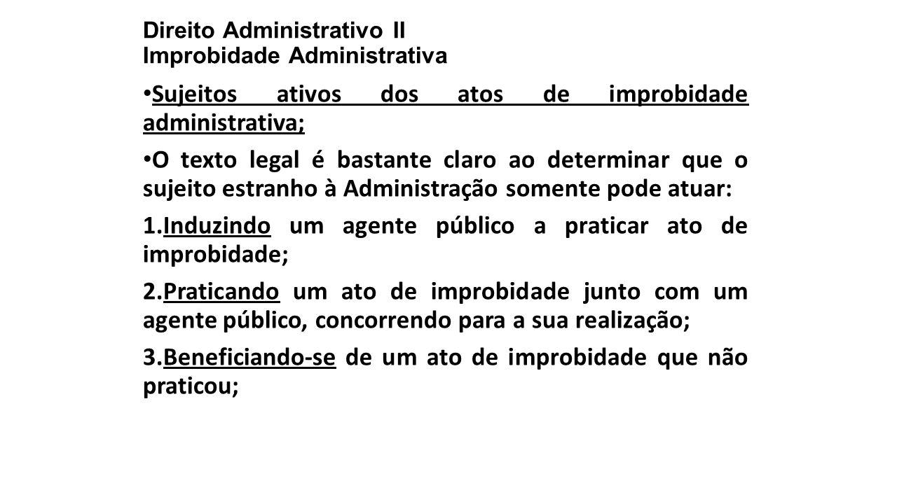Direito Administrativo II Improbidade Administrativa Sujeitos ativos dos atos de improbidade administrativa; O texto legal é bastante claro ao determi