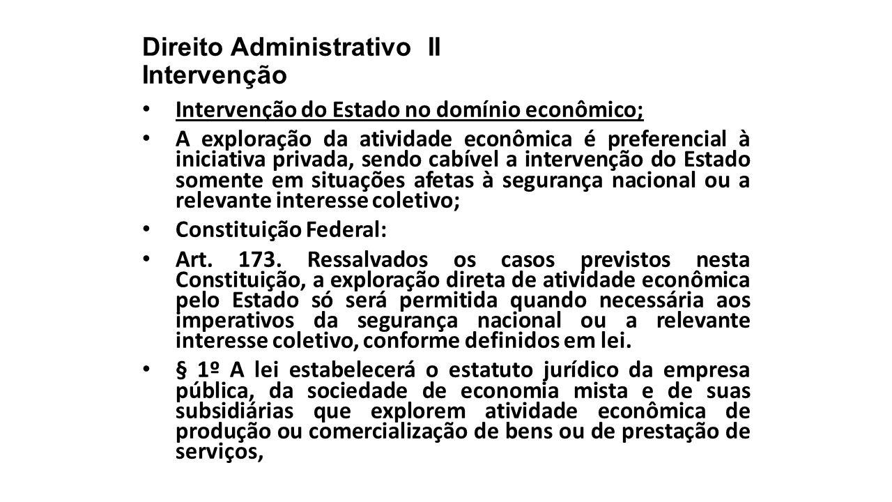 Direito Administrativo II Intervenção Intervenção do Estado no domínio econômico; A exploração da atividade econômica é preferencial à iniciativa priv