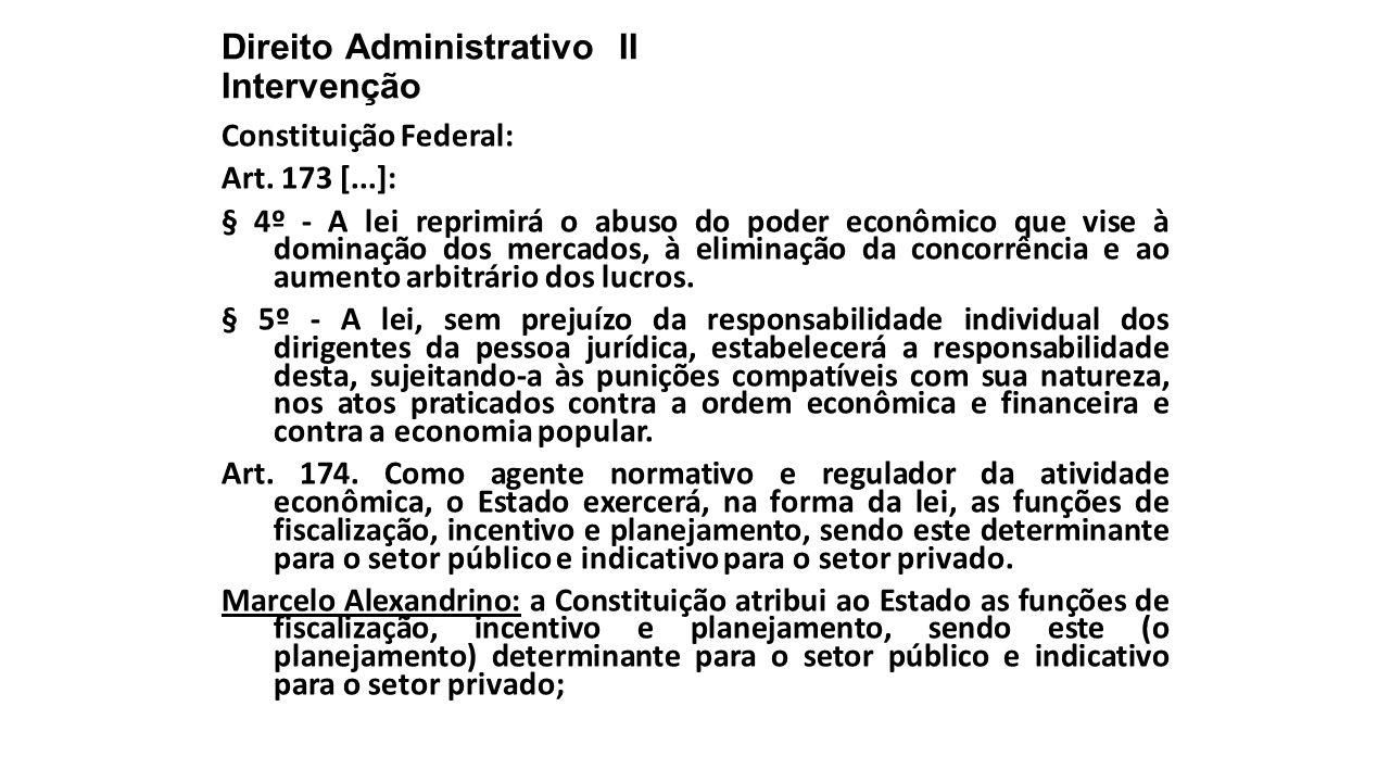 Direito Administrativo II Intervenção Constituição Federal: Art. 173 [...]: § 4º - A lei reprimirá o abuso do poder econômico que vise à dominação dos
