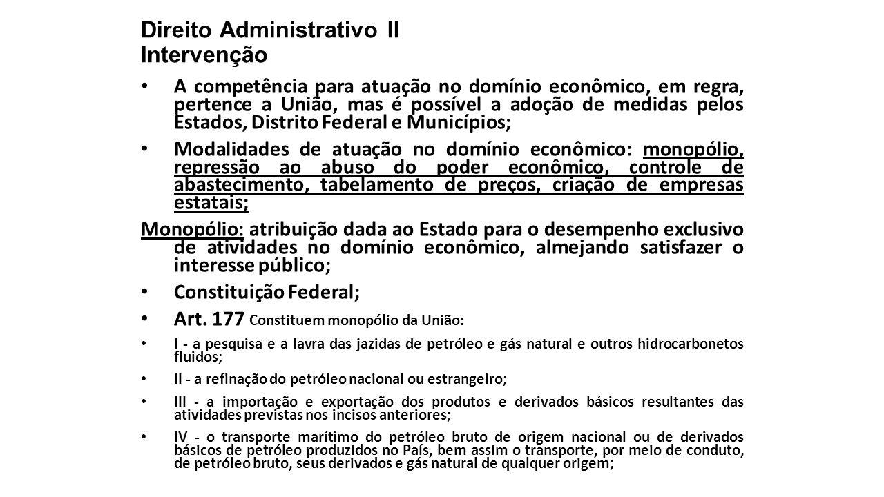 Direito Administrativo II Intervenção A competência para atuação no domínio econômico, em regra, pertence a União, mas é possível a adoção de medidas