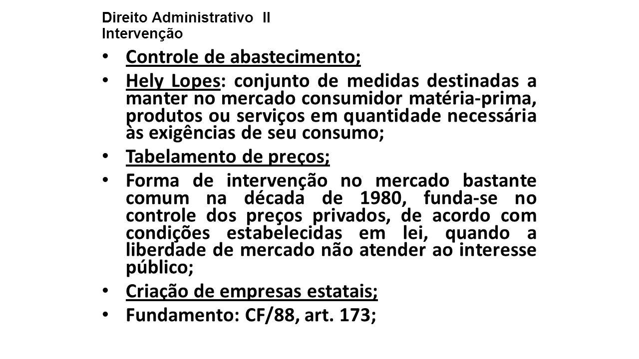 Direito Administrativo II Intervenção Controle de abastecimento; Hely Lopes: conjunto de medidas destinadas a manter no mercado consumidor matéria-pri