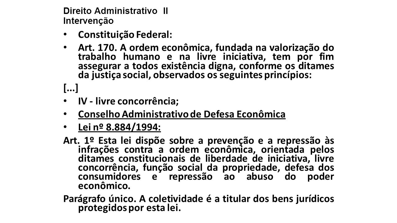 Direito Administrativo II Intervenção Constituição Federal: Art. 170. A ordem econômica, fundada na valorização do trabalho humano e na livre iniciati