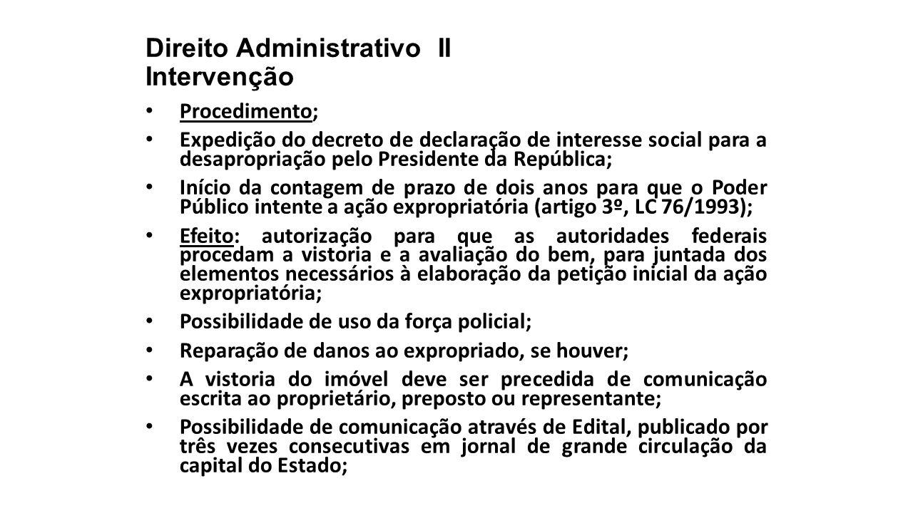Direito Administrativo II Intervenção Procedimento; Expedição do decreto de declaração de interesse social para a desapropriação pelo Presidente da Re