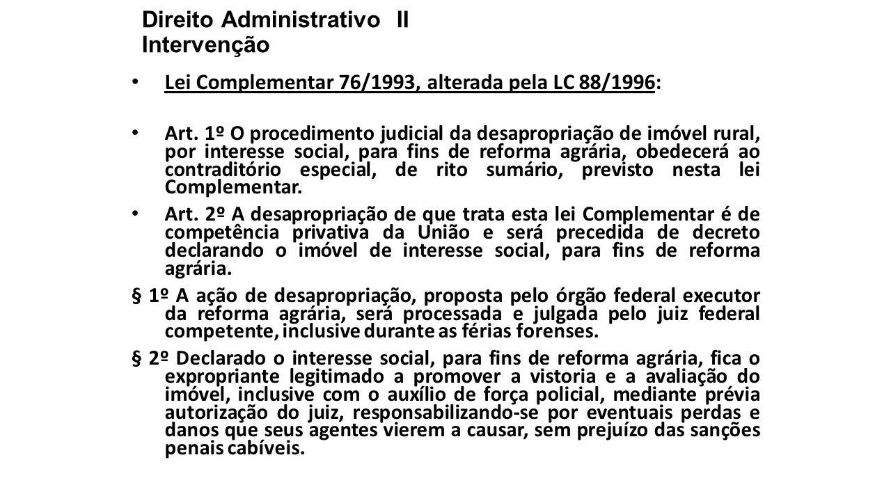 Direito Administrativo II Intervenção Lei Complementar 76/1993, alterada pela LC 88/1996: Art. 1º O procedimento judicial da desapropriação de imóvel